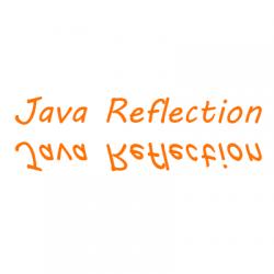 Java Reflection là gì? Hướng dẫn Java Reflection API